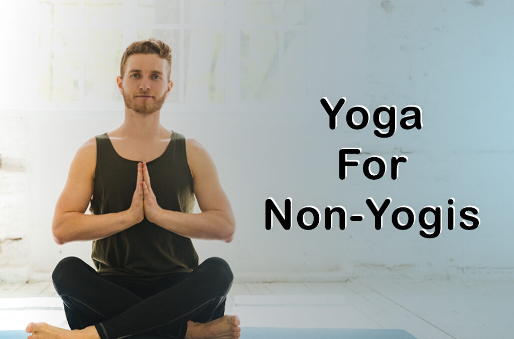 Yoga For Non-Yogis