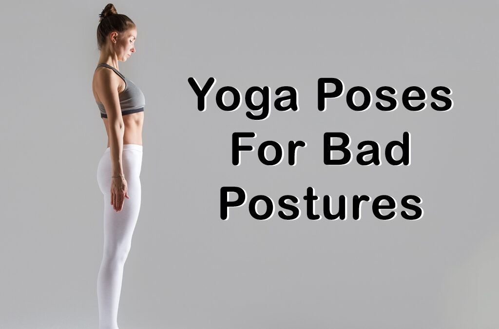 Yoga Poses For Bad Postures