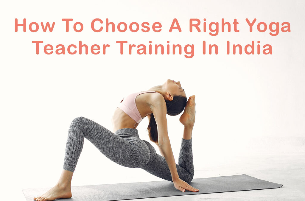 How To Choose A Right Yoga Teacher Training In India